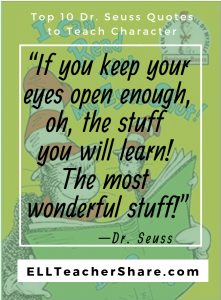 "Dr. Seuss Quotes Teach Character ""If you keep your eyes open enough..."""