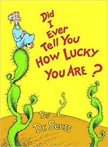 Dr. Seuss Quotes Teach Character Lessons Did I Ever Tell You How Lucky You Are