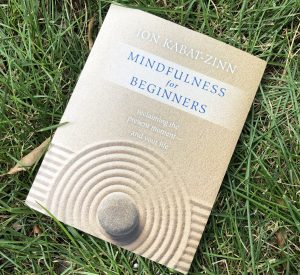 Mindfulness for Beginners by Jon Kabat-Zinn Attitudes of Mindfulness
