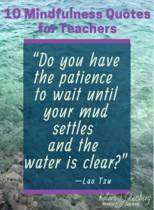 Curious about learning and teaching short, simple mindfulness practices? These mindfulness quotes introduce basics for students and teachers. Enjoy patience, wisdom, freedom, and change, with present moment awareness practices-- instead of ruminating thoughts and strong feelings controlling your life. Practices and powerful facts support motivation for mental health and healthy relationships for children and adults! #mindfulness #mindfulnessquotes #quotes #mindfulnessforkids #patience