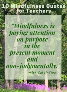 Curious about learning and teaching short, simple mindfulness practices? These mindfulness quotes help introduce basics for students and teachers. Enjoy wisdom, freedom, and change, with present moment awareness practices, instead of ruminating thoughts about strong feelings controlling your life. Practices, powerful facts, and positive affirmations support motivation for mental health and healthy relationships for children & adults! #mindfulness #mindfulnessquotes #quotes #mindfulnessforkids